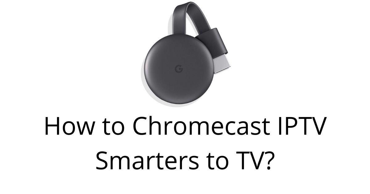 Chromecast IPTV Smarters