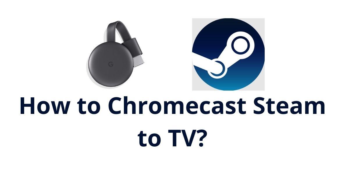 Chromecast Steam to TV
