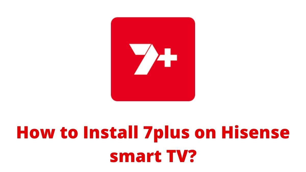 How to Install 7plus on Hisense smart TV?