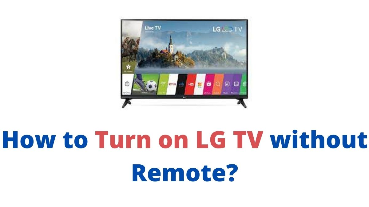 How to Turn On LG TV without Remote?